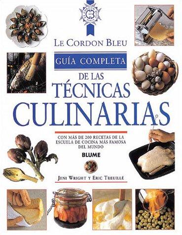 Le Cordon Bleu Guia Completa de las Tecnicas Culinarias = Le Cordon Bleu Complete Guide to Culinary Techniques 9788489396128