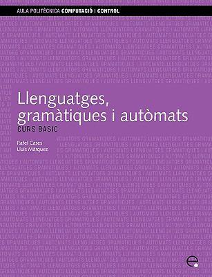 Llenguatges, Gramtiques I Autmats. Curs Bsic 9788483017289