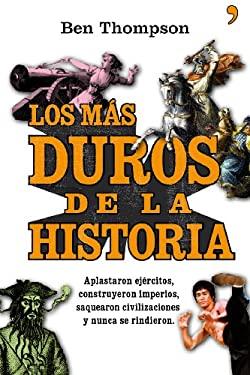 Los Mas Duros de la Historia: Aplastaron Ejercitos, Construyeron Imperios, Saquearon Civilizaciones y Nunca Se Rindieron 9788484609049