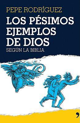 Los Pesimos Ejemplos de Dios: ...Segun la Biblia 9788484606895