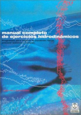 Manual Completo de Ejercicios Hidrodinamicos = The Complete Waterpower Workout Book 9788480196581