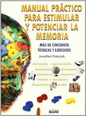 Manual Practico Para Estimular y Potenciar la Memoria: Mas de Cincuenta Tecnicas y Ejercicios = Maximize Your Memory 9788480763790