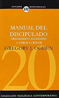 Manual del Discipulado: Creciendo y Ayudando A Otros A Crecer 9788482675022