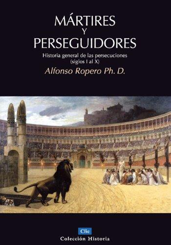 Martires y Perseguidores: Historia General de las Persecusiones (Siglos I-X) 9788482675701