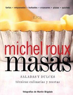 Masas, Saladas y Dulces: Tecnicas Culinarias y Recetas = Pastry, Savoury & Sweet 9788484232971