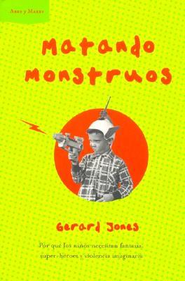 Matando Monstruos: Por Que los Ninos Necesitan Fantasia, Super-Heroes, y Violencia Imaginaria 9788484323761