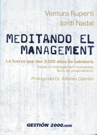 Meditando El Management: La Fuerza Que Dan 3,000 Anos de Sabiduria Hacia Un Management Humanista Lleno de Pragmatismo 9788480889223