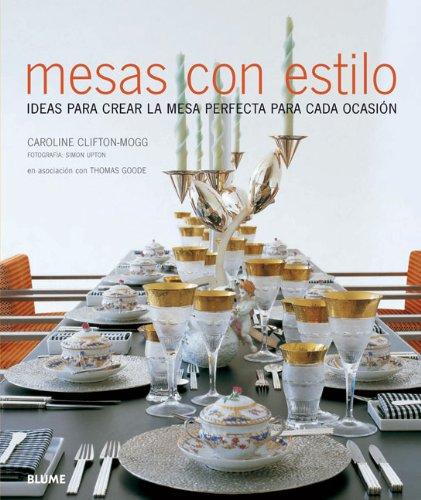 Mesas Con Estilo: Ideas Para Crear La Mesa Perfecta Para Cada Ocasion 9788480768238