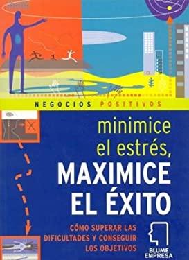 Minimice el Estres, Maximice el Exito = Minimise Stress, Maximise Success 9788480764865
