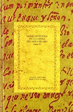 Modelos de vida en la Espana del Siglo de Oro. Tomo II: El sabio y el santo (Biblioteca Aurea Hispanica) (Spanish Edition) - Ignacio Arellano, et. al.