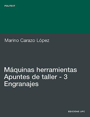 Mquinas Herramientas. Apuntes de Taller. 3. Engra 9788483016985