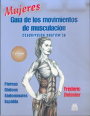Mujeres Guia de los Movimientos de Musculacion: Descripcion Anatomica 9788480197120