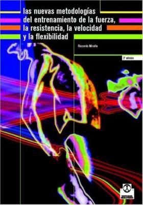 Nuevas Metodologias del Entrenamiento de La Fuerza La Resistencia La Velocidad y La Flexibilidad 9788480195782