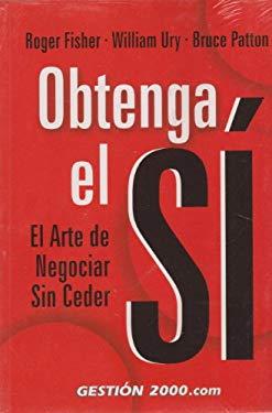 Obtenga el Si: El Arte de Negociar Sin Ceder = Getting to Yes 9788480889988