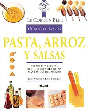 Pasta, Arroz y Salsas: Tecnicas y Recetas de La Escuela de Cocina Mas Famosa del Mundo 9788489396319