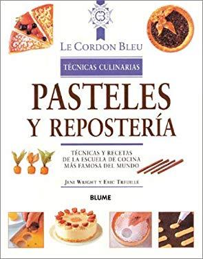 Pasteles y Reposteria: Tecnicas y Recetas de La Escuela de Cocina Mas Famosa del Mundo 9788489396302