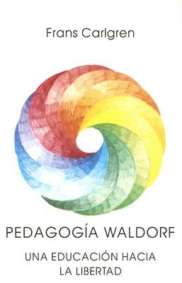 Pedagogia Waldorf: Una Educacion Hacia la Libertad 9788485370597