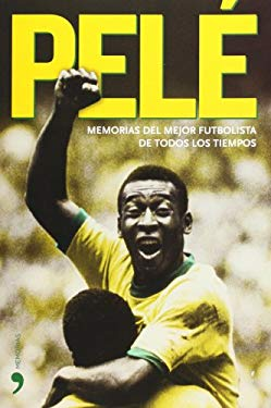 Pele: Memorias del Mejor Futbolista de Todos los Tiempos 9788484606789