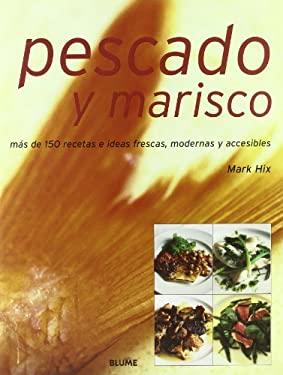 Pescado y Marisco: Mas de 150 Recetas E Ideas Frescas, Modernas y Accesibles