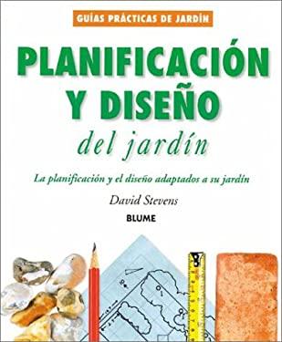Planificacion y Diseno del Jardin: La Planificacion y El Diseno Adaptados a Su Jardin 9788480763899