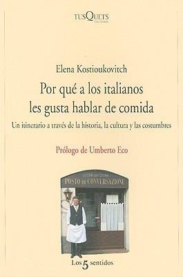 Por Que A los Italianos Les Gusta Hablar de Comida: Un Itinerario A Traves de la Historia, la Cultura y las Costumbres 9788483831625