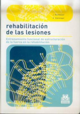 Rehabilitacion de las Lesiones: Entrenamientos Funcional de Estructuracion de la Fuerza en la Rehabilitacion 9788480198103