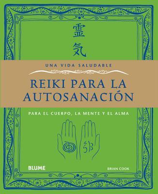 Reiki Para La Autosanacion: Para El Cuerpo, La Mente y El Alma 9788480769457