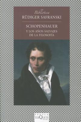 Schopenhauer y los Anos Salvajes de la Filosofia = Schopenhauer and the Wild Years of Philosophy 9788483833438