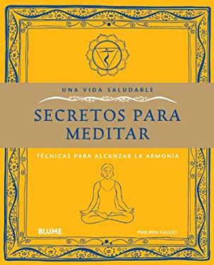 Secretos Para Meditar: Tecnicas Para Alcanzar La Armonia 9788480769464
