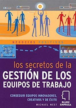 Secretos de La Gestisn de Los Equipos de Trabajo: Conseguir Equipos Innovadores, Creativos y de Ixito 9788480765107