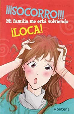 Socorro!!! mi familia me esta volviendo loca!/ Help! My Family Is Driving Me Crazy! (Chicas/ Girls) (Spanish Edition) - Lamb, Kathryn