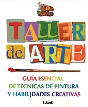 Taller de Arte: Guia Esencial de Tecnicas de Pintura y Habilidades Creativas 9788480764995