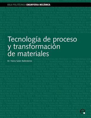 Tecnologa de Proceso y Transformacin de Material 9788483017890