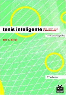 Tenis Inteligente: Como Jugar y Ganar el Partido Mental 9788480196352