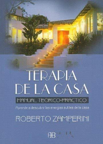 Terapia de la Casa: Manual Teorico Practico: Aprende A Descubrir las Energias Sutiles de Tu Casa 9788489897984