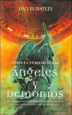 Toda La Verdad Sobre Angeles y Demonios / The Truth about Angels and Demons 9788484604174