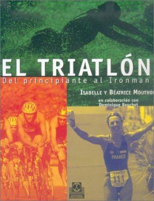 Triatlon del Principiante Al Ironman 9788480196147