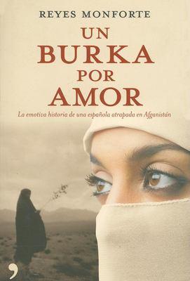Un Burka Por Amor: La Emotiva Historia de una Espanola Atrapada en Afganistan 9788484606499