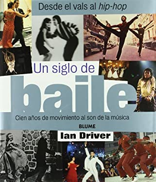Un Siglo de Baile: Cien Anos de Movimiento al Son de la Musica 9788480763974