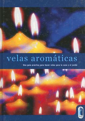 Velas Aromaticas = Fragrant Candles 9788480196031