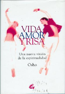 Vida Amor y Risa: Una Nueva Vision de La Espiritualidad 9788484450597