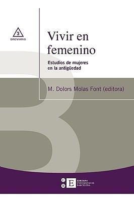 Vivir En Femenino. Estudios de Mujeres En La Antigedad 9788483383209