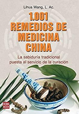 1,001 Remedios de Medicina China: La Sabiduria Tradicional Puesta Al Servicio de La Curacion 9788499170084