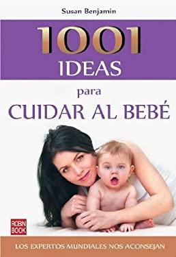 1001 Ideas Para Cuidar Al Bebe 9788499170947