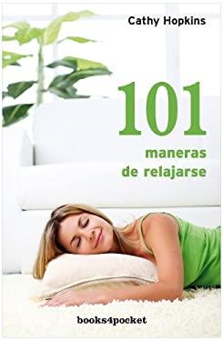 101 Maneras de Relajarse = 101 Shortcuts to Relaxation - Hopkins, Cathy / Perez, Alex