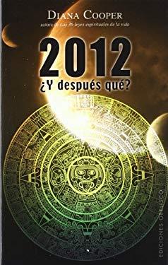 2012 y Despues Que?: Palabras de Sabiduria Para Aprobechar Todas las Oportunidades del Futuro = 2012 and Beyond? 9788497776424
