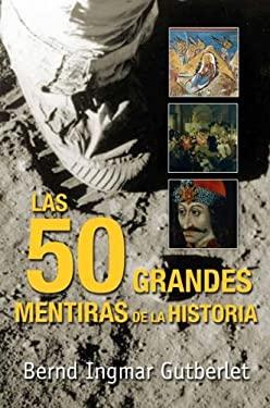 Las Cincuenta Grandes Mentiras de la Historia = Fifty Great Lies of History 9788493618193