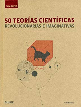 50 Teorias Cientificas: Revolucionarias E Imaginativas = 50 Scientific Theories 9788498014419