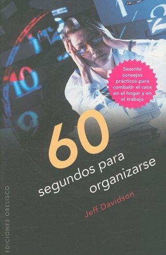 60 Segundos Para Organizarse: Sesenta Consejos Practicos Para Combatir el Caos en el Hogar y en el Trabajo 9788497774208