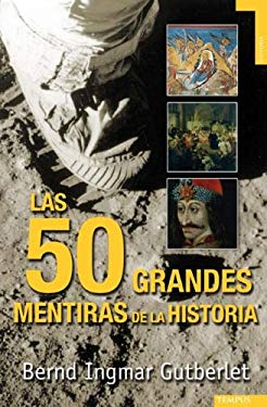 Las Cincuenta Grandes Mentiras de la Historia = The Fifty Great Lies of History 9788492567140